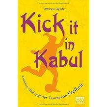 Kick It in Kabul: 8 Mädchen, 1 Ball und der Traum von Freiheit