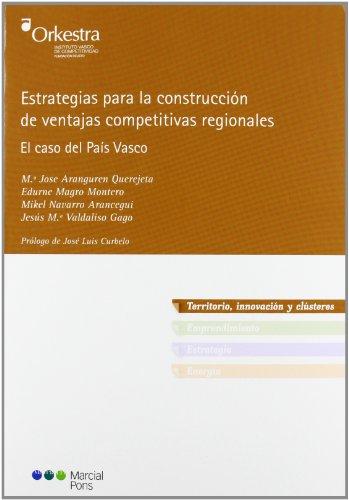 Estrategias para la construcción de ventajas competitivas regionales: El caso del País Vasco (Orkestra. Instituto Vasco de Competitividad. Fundación Deusto) por Edurne Magro Montero