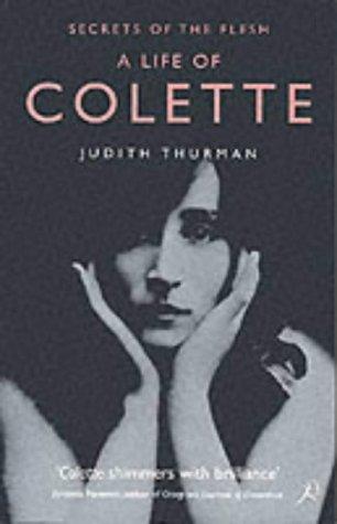 A Life of Colette: Secrets of the Flesh por Judith Thurman