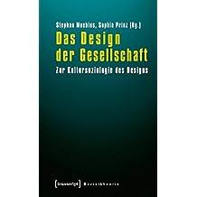 Das Design der Gesellschaft: Zur Kultursoziologie des Designs (Sozialtheorie)