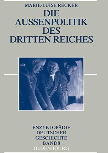 Die Außenpolitik des Dritten Reiches (Enzyklopädie deutscher Geschichte, Band 8)