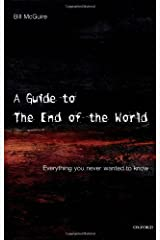 A Guide to the End of the World: Everything you never wanted to know Hardcover