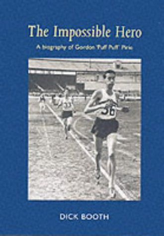 The Impossible Hero: A Life of Gordon Pirie por Dick Booth