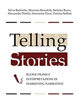 Telling stories - buone prassi e interpretazioni di marketing narrativo di [Badriotto, Silvia]