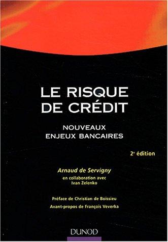 Le risque de crédit : Nouveaux enjeux bancaires par de Servigny