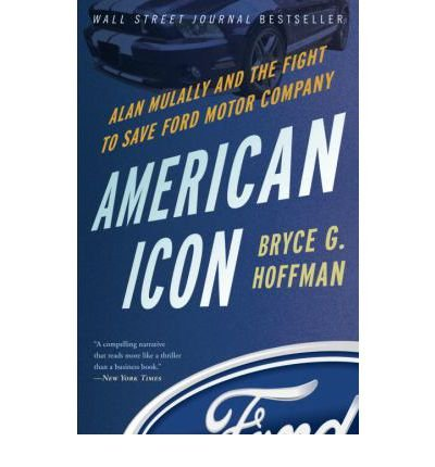 american-icon-alan-mulally-and-the-fight-to-save-ford-motor-company-crown-books-paperback-common
