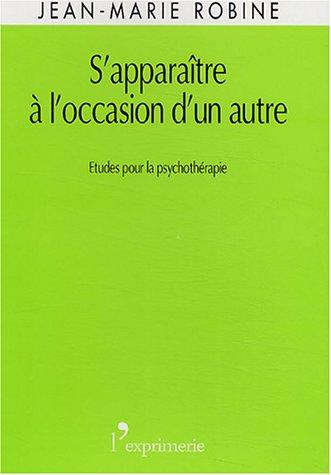 S'apparaître à l'occasion d'un autre : Etudes pour la psychothérapie par Jean-Marie Robine