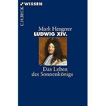 Ludwig XIV.: Das Leben des Sonnenkönigs (Beck'sche Reihe)