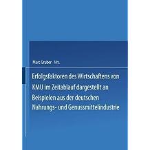 Erfolgsfaktoren des Wirtschaftens von KMU im Zeitablauf Dargestellt an Beispielen aus der Deutschen Nahrungs- und Genussmittelindustrie by Marc Gruber (2000-10-30)