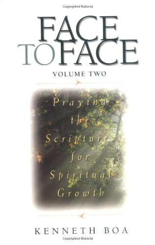 Face to Face: Praying the Scriptures for Spiritual Growth (Face to Face / Spiritual Growth)