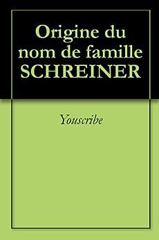 Origine du nom de famille SCHREINER (Oeuvres courtes) par [Youscribe]