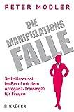 Image de Die Manipulationsfalle: Selbstbewusst im Beruf mit dem Arroganz-Training® für Frauen