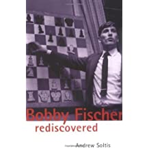 Bobby Fischer Rediscovered (Batsford Chess Book) by Andrew Soltis (2003-10-01)