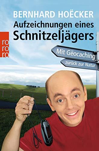 Aufzeichnungen eines Schnitzeljägers: Mit Gëocaching zurück zur Natur -