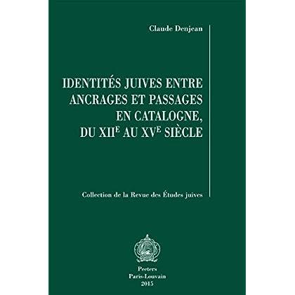 Identites Juives Entre Ancrages Et Passages En Catalogne, Du XIIe Au Xve Siecle