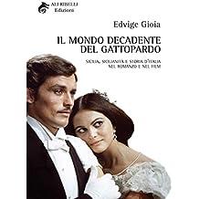 Il Mondo Decadente del Gattopardo: Sicilia, sicilianità e storia d'Italia nel romanzo e nel film (Italian Edition)