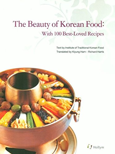 The Beauty of Korean Food: With 100 Best-Loved Recipes