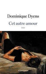 Cet autre amour par Dominique Dyens
