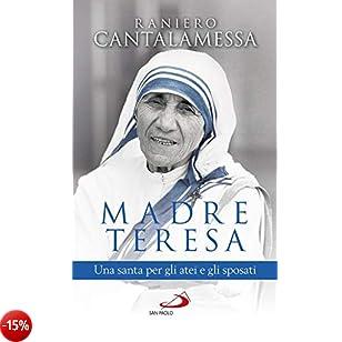 Madre Teresa. Una santa per gli atei e gli sposati