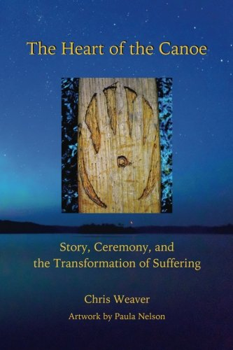 The Heart of the Canoe: Story, Ceremony, and the Transformation of Suffering