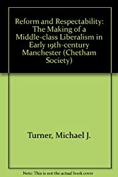 Reform and Respectability: The Making of a Middle-class Liberalism in Early 19th-century Manchester (Chetham Society S.)