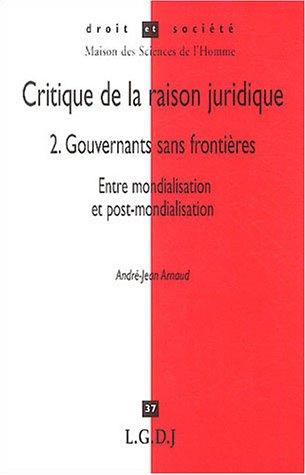 Critique de la raison juridique, tome 2 : Gouvernants sans frontières, entre mondialisation et post-mondialisation