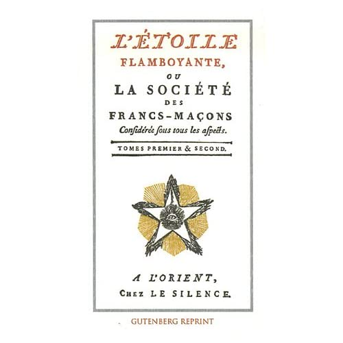 L'Etoile flamboyante ou la société des Francs-Maçons : Tomes 1 et 2