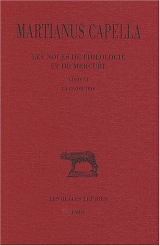 Les Noces de Philologie et de Mercure. Tome VI, Livre VI : La Géométrie par Martianus Capella