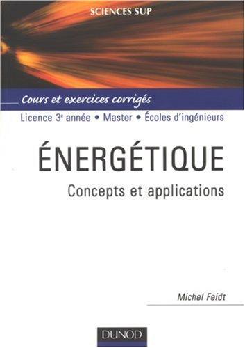 Energétique : Concepts et applications Cours et exercices corrigés par  Michel Feidt