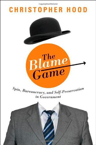 The Blame Game: Spin, Bureaucracy, and Self-Preservation in Government
