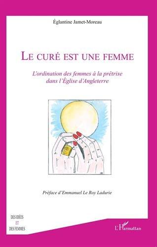 Cure Est une Femme l'Ordination des Femmes a la Pretrise Dans l'Eglise d'Angleterre par Eglantine Jamet-Moreau