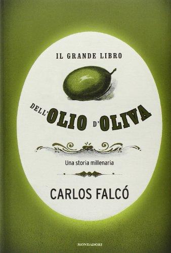 Il grande libro dell'olio d'oliva. una storia millenaria