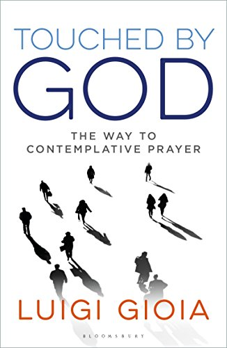 Touched by God: The way to contemplative prayer (English Edition) por Luigi Gioia