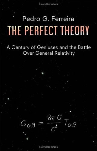 The Perfect Theory: A Century of Geniuses and the Battle over General Relativity by Ferreira, Professor Pedro G. (2014) Hardcover