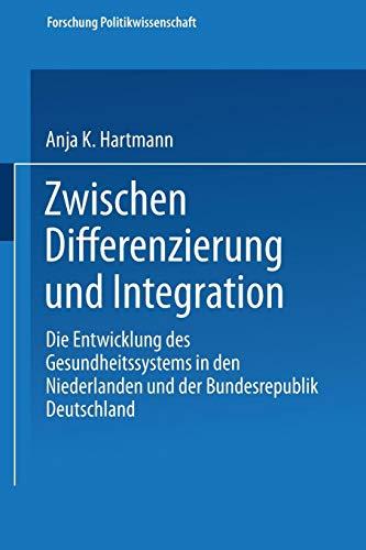 Zwischen Differenzierung und Integration: Die Entwicklung des Gesundheitssystems in den Niederlanden und der Bundesrepublik Deutschland (Forschung Politik, Band 138)