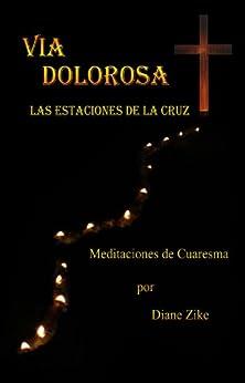 Via Dolorosa: Las Estaciónes de la Cruz (Spanish Edition) by [Zike, Diane]