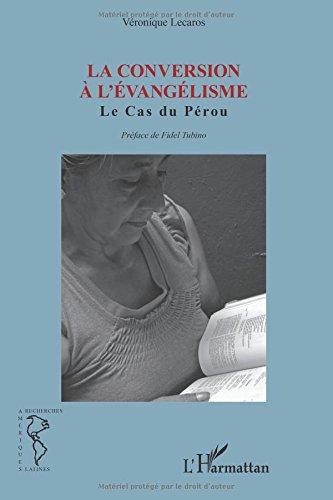 La conversion à l'Evangélisme: Le cas du Pérou - Préface de Fidel Tubino par Véronique Lecaros