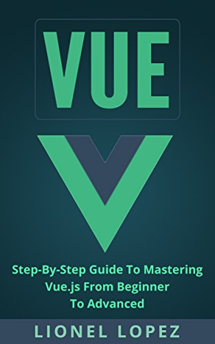 Step-By-Step Guide To Mastering Vue.js