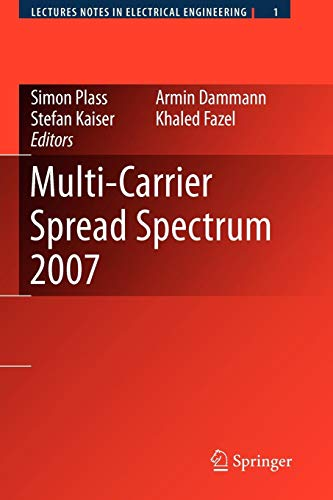Multi-Carrier Spread Spectrum 2007: Proceedings from the 6th International Workshop on Multi-Carrier Spread Spectrum, May 2007,Herrsching, Germany (Lecture Notes in Electrical Engineering, Band 1) -