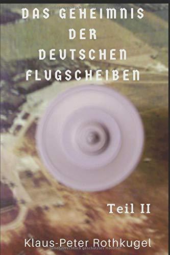 Das Geheimnis der deutschen Flugscheiben  Teil II: Deutsches Sonderfluggerät für geheime Einsätze, 1945 Der Dritter Weltkrieg wurde abgesagt