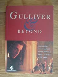 Gulliver & beyond: Contemporary writers apply the lessons learned by Swift's traveller to life today