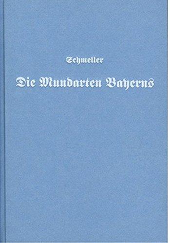 Die Mundarten Bayerns grammatisch dargestellt: Beygegeben ist eine Sammlung von Mundart-Proben, d. i. kleinen Erzählungen, Gesprächen, Sing-Stücken. den verschiedenen Dialekten des Königreichs (Sammlung Gespräch Stück)