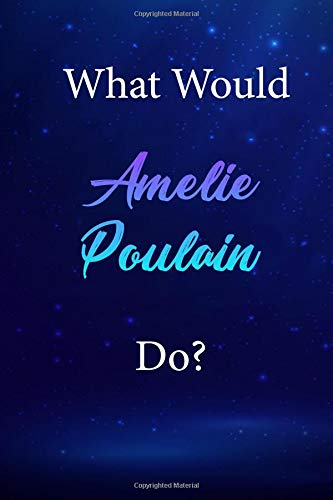 What Would Amelie Poulain Do?: Amelie Poulain Journal Diary Notebook por Character Notebooks