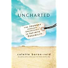 Uncharted: The Journey through Uncertainty to Infinite Possibility by Colette Baron-Reid (2016-09-20)