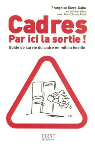 Cadres, Par ici la sortie ! : Guide de survie en milieu hostile