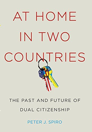 At Home in Two Countries: The Past and Future of Dual Citizenship (Citizenship and Migration in the Americas) by Peter J Spiro (2016-06-07)