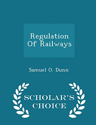Regulation Of Railways - Scholar's Choice Edition