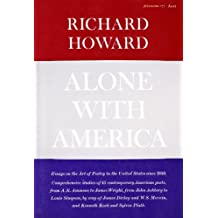 Alone with America: Essays on the Art of Poetry in the United states Sinice 1950