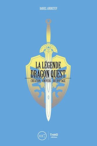 La Légende Dragon Quest: Création - univers - décryptage (RPG)