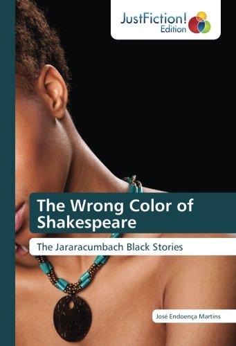 The Wrong Color of Shakespeare: The Jararacumbach Black Stories por José Endoença Martins